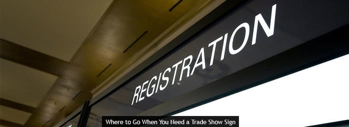 Where to Go When You Need a Trade Show Sign